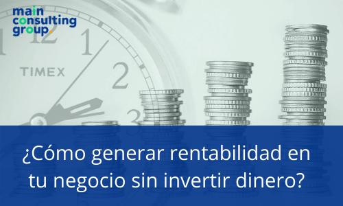 ¿Cómo generar rentabilidad en tu negocio sin invertir dinero?