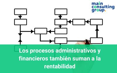 Los procesos administrativos y financieros también suman a la rentabilidad